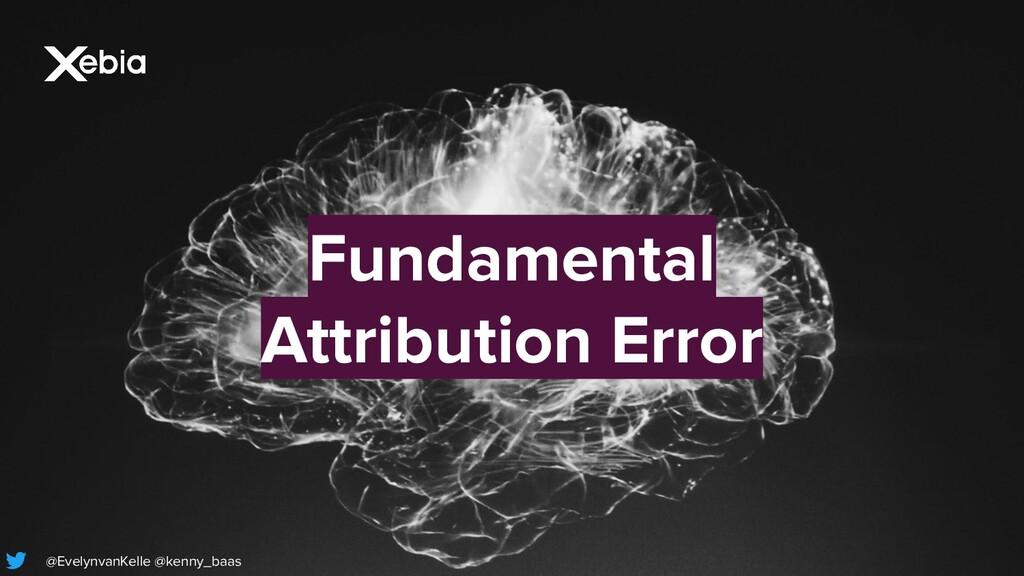 Fundamental Attribution Error @EvelynvanKelle @...