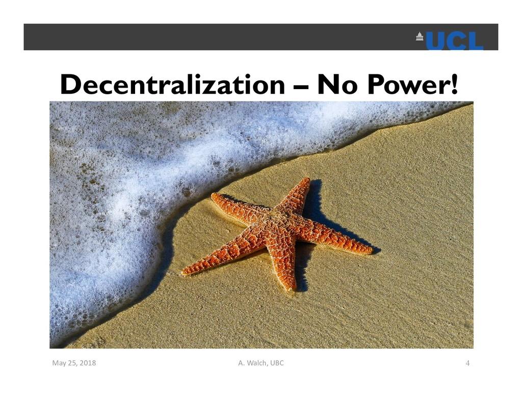 Decentralization – No Power! May 25, 2018 A. Wa...
