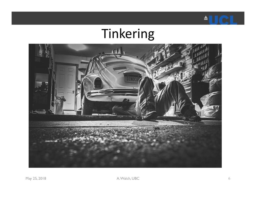 Tinkering May 25, 2018 A. Walch, UBC 6
