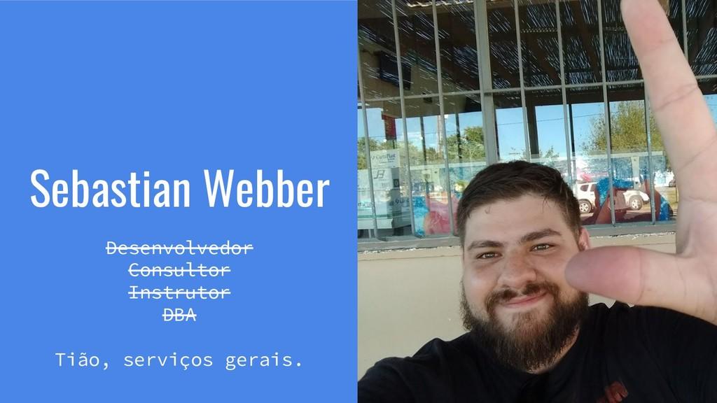 Sebastian Webber Desenvolvedor Consultor Instru...