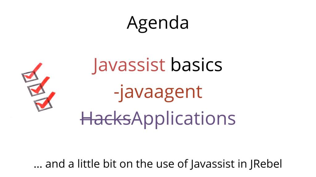 Agenda Javassist basics -javaagent HacksApplica...