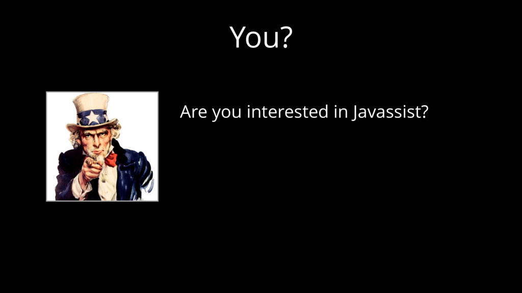 You? Are you interested in Javassist?