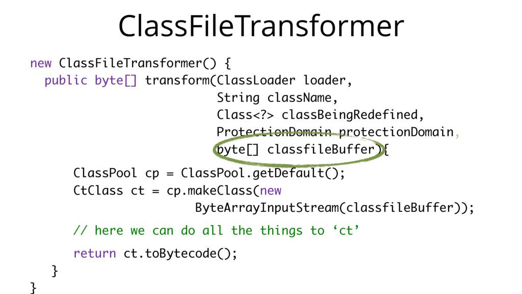 new ClassFileTransformer() { public byte[] tran...