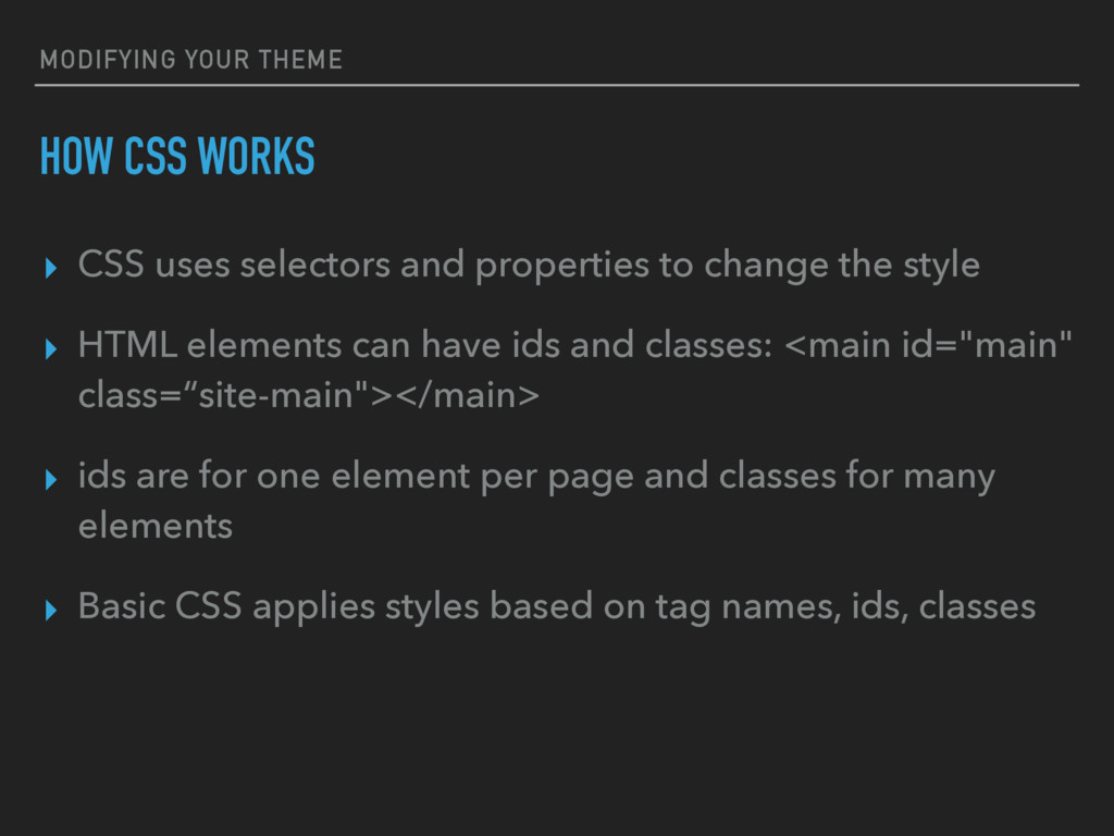 MODIFYING YOUR THEME HOW CSS WORKS ▸ CSS uses s...