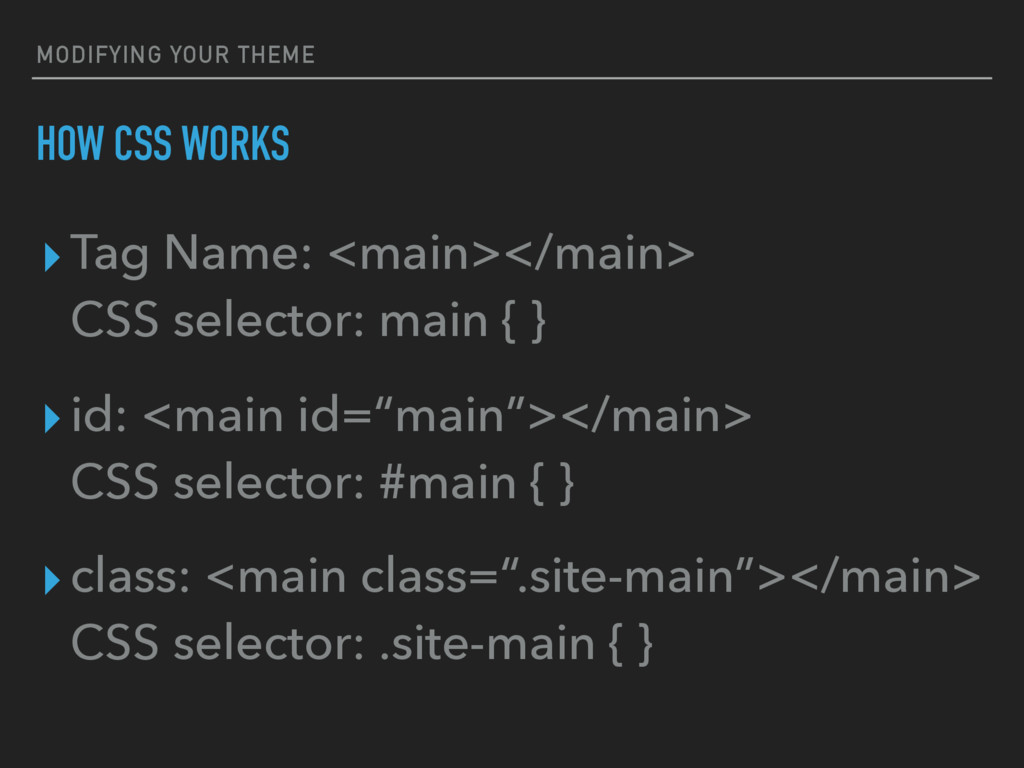 MODIFYING YOUR THEME HOW CSS WORKS ▸Tag Name: <...