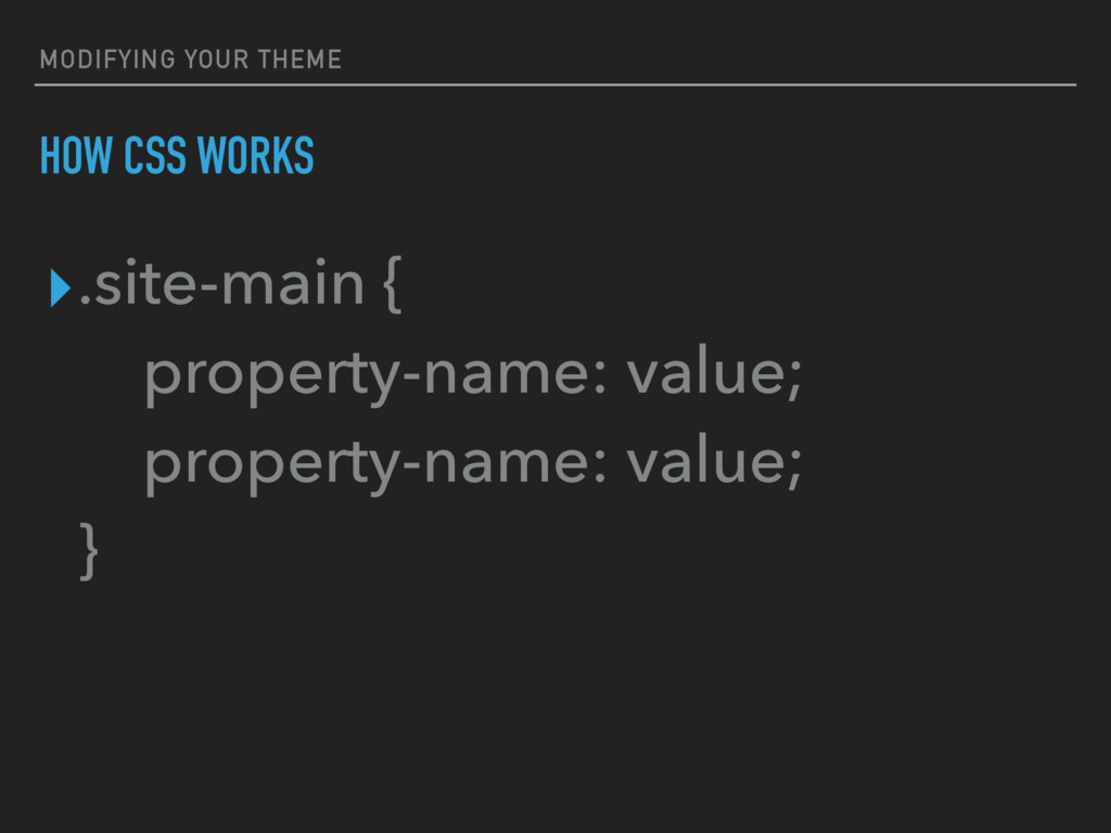 MODIFYING YOUR THEME HOW CSS WORKS ▸.site-main ...