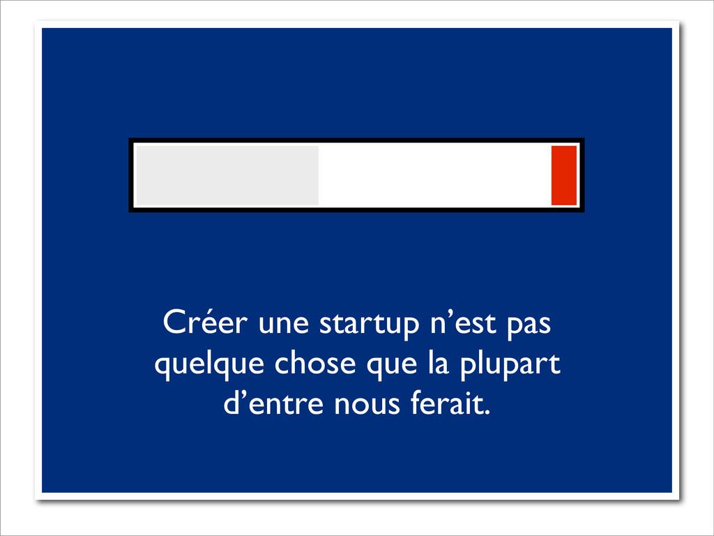 Créer une startup n'est pas quelque chose que l...