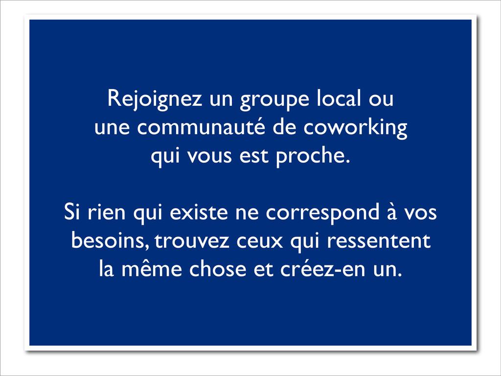 Rejoignez un groupe local ou une communauté de ...