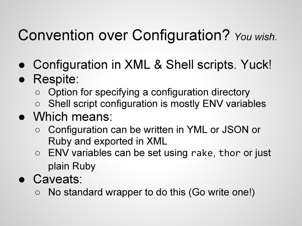 Convention over Configuration? You wish. ● Conf...