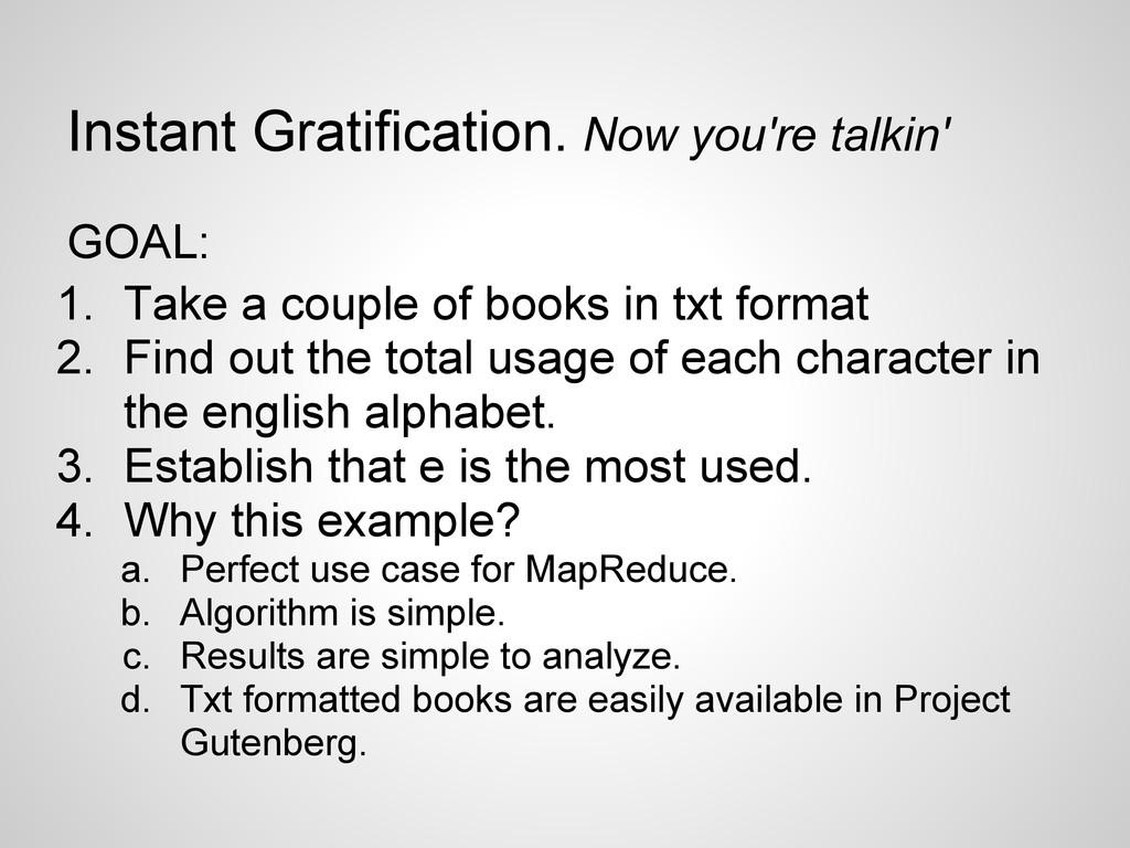 Instant Gratification. Now you're talkin' GOAL:...