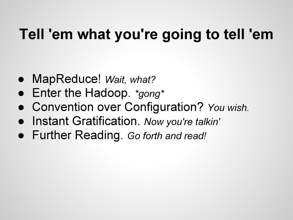 ● MapReduce! Wait, what? ● Enter the Hadoop. *g...