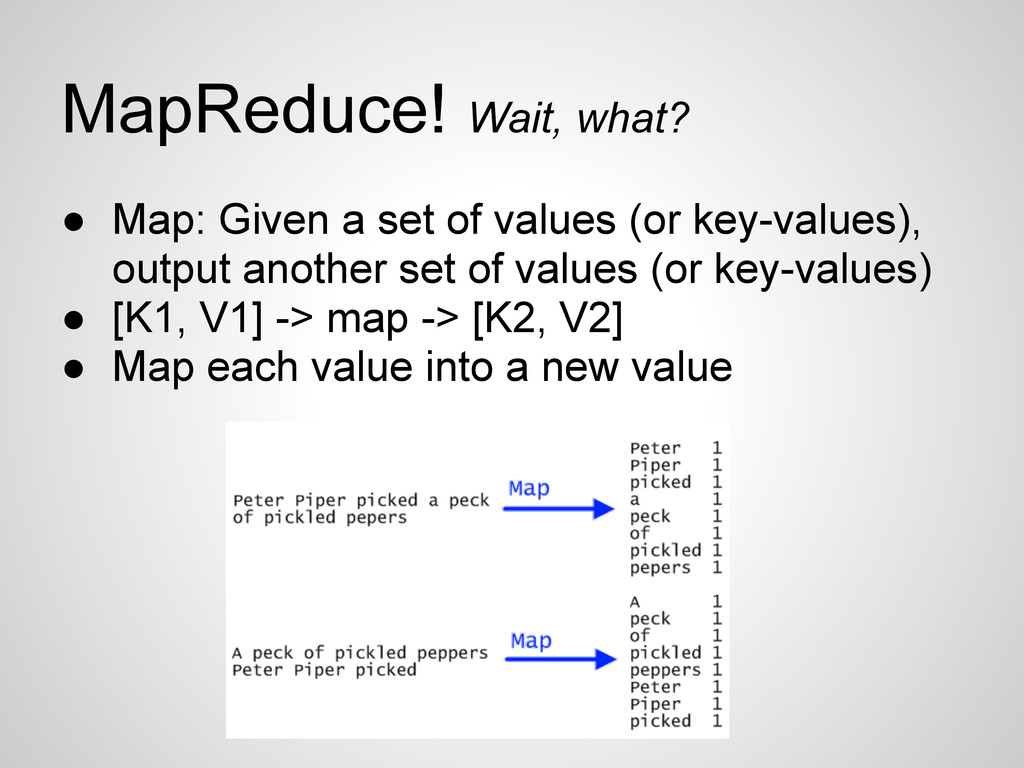 MapReduce! Wait, what? ● Map: Given a set of va...