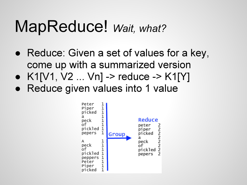 MapReduce! Wait, what? ● Reduce: Given a set of...