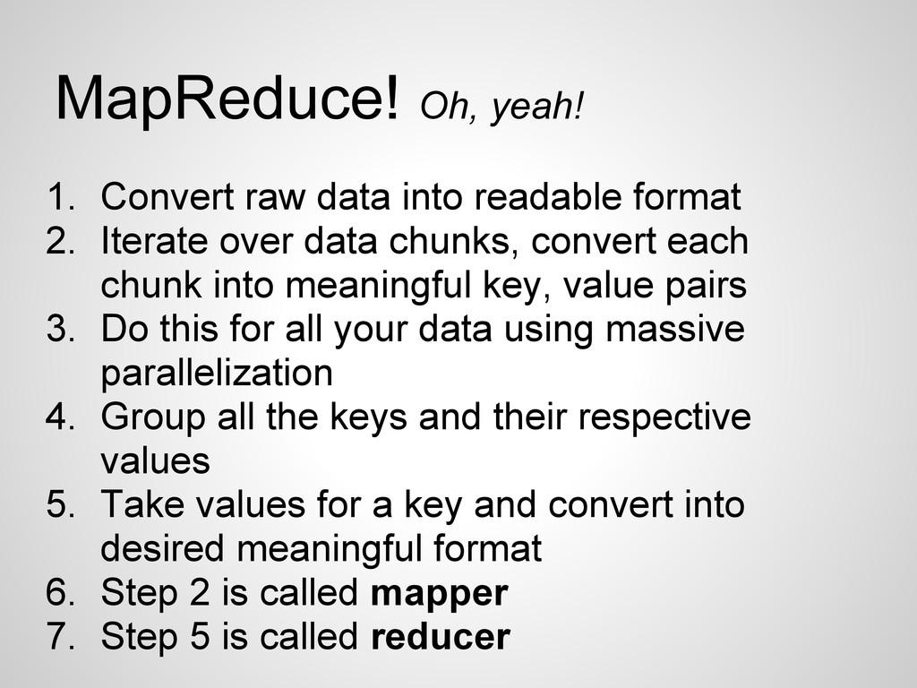 MapReduce! Oh, yeah! 1. Convert raw data into r...