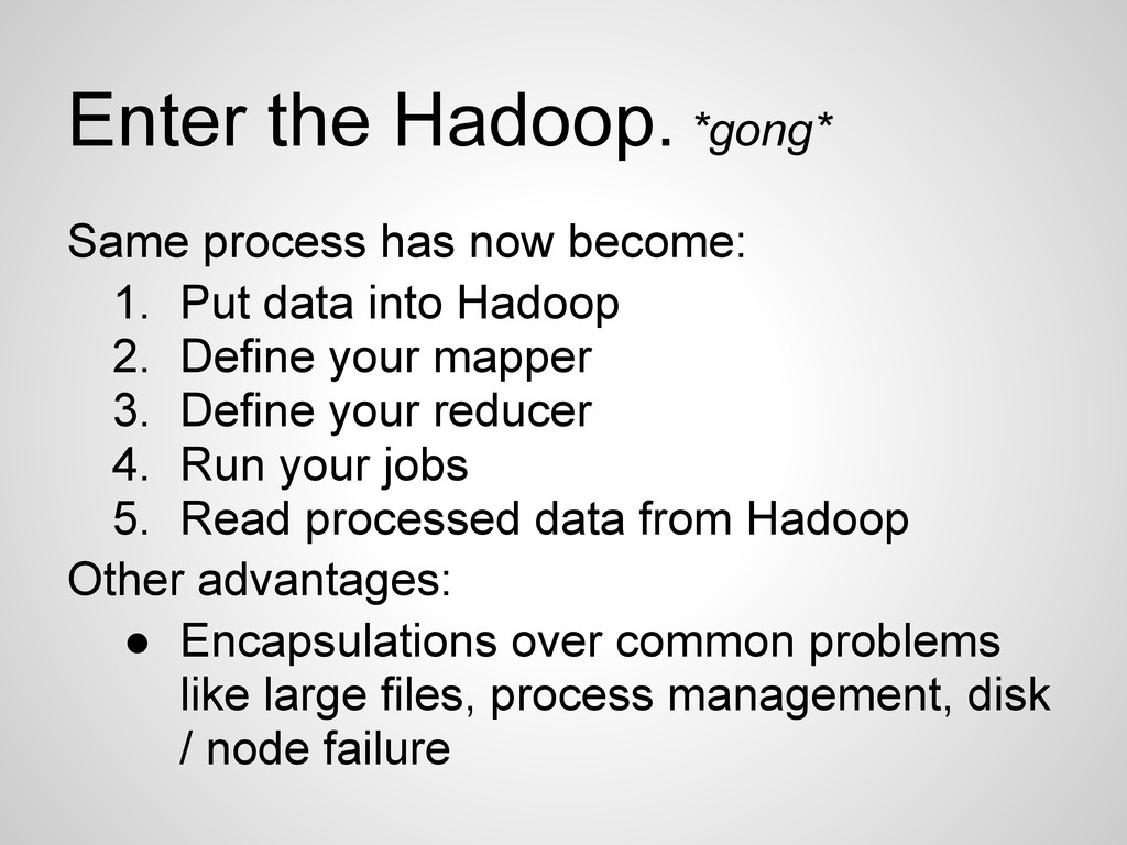 Enter the Hadoop. *gong* Same process has now b...