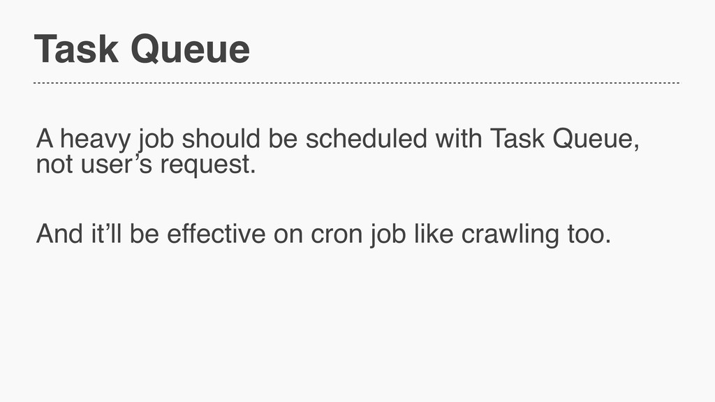 Task Queue A heavy job should be scheduled with...
