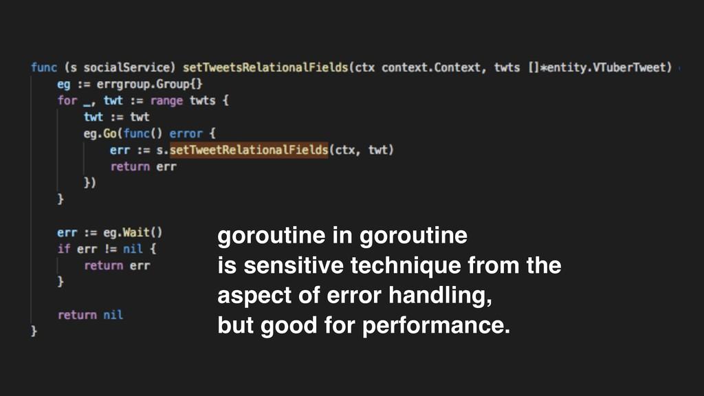 goroutine in goroutine is sensitive technique f...