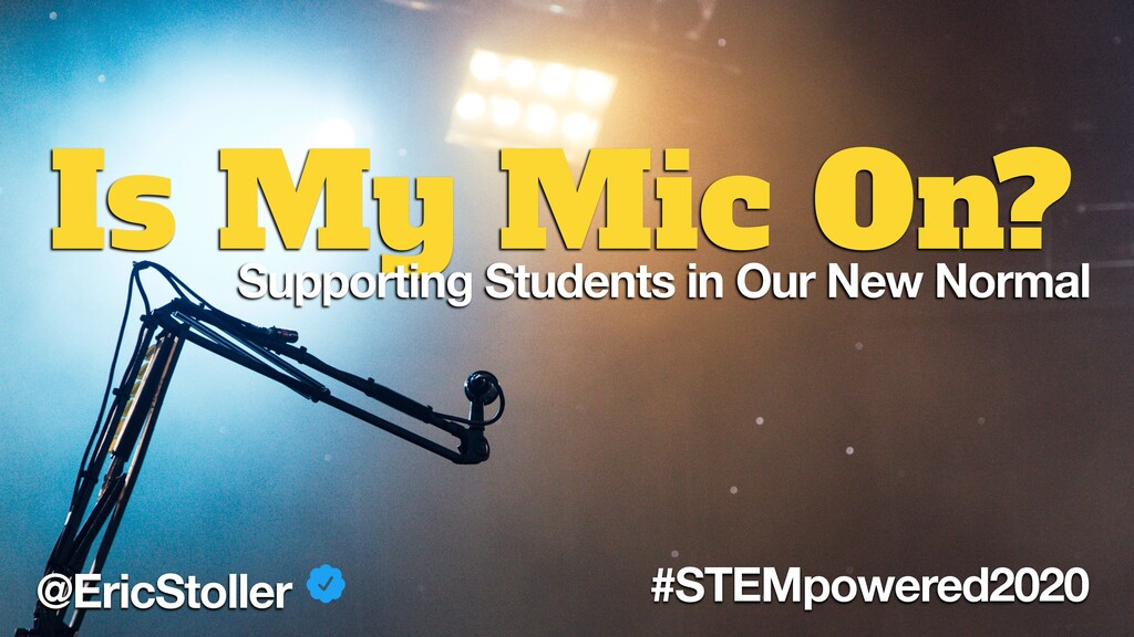 Is My Mic On? @EricStoller #STEMpowered2020 Sup...
