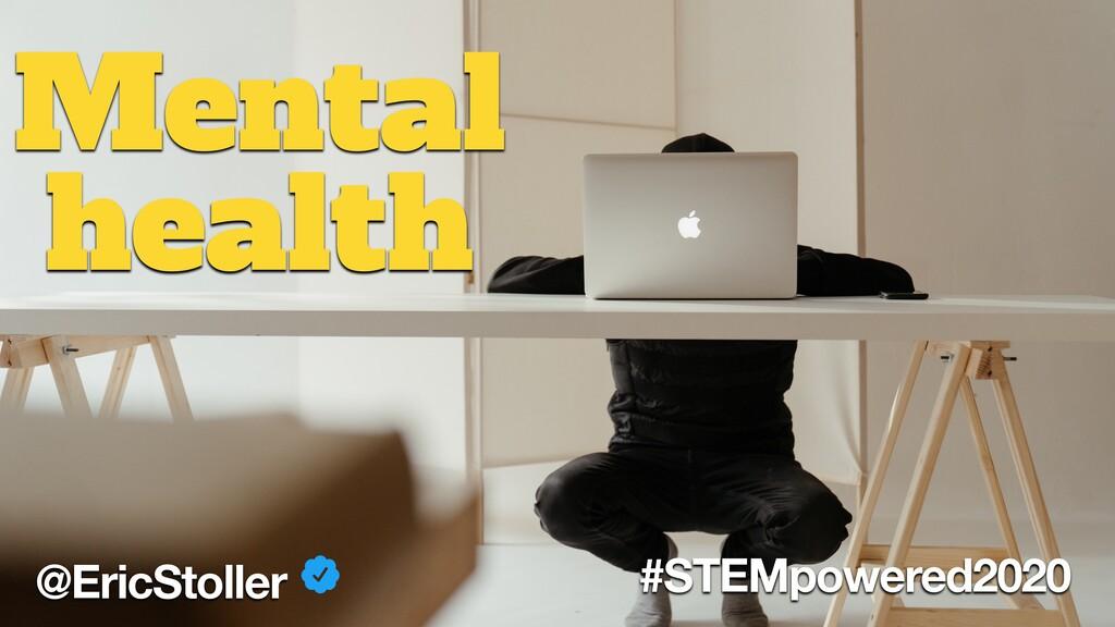 @EricStoller #STEMpowered2020 Mental health