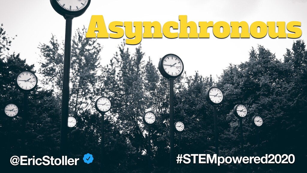 @EricStoller #STEMpowered2020 Asynchronous