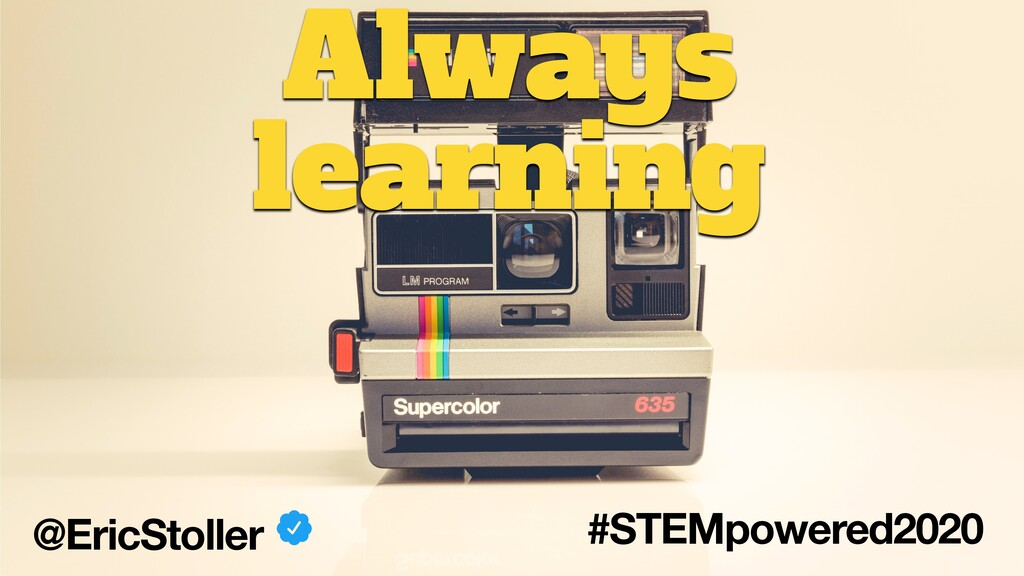 @EricStoller #STEMpowered2020 Always learning
