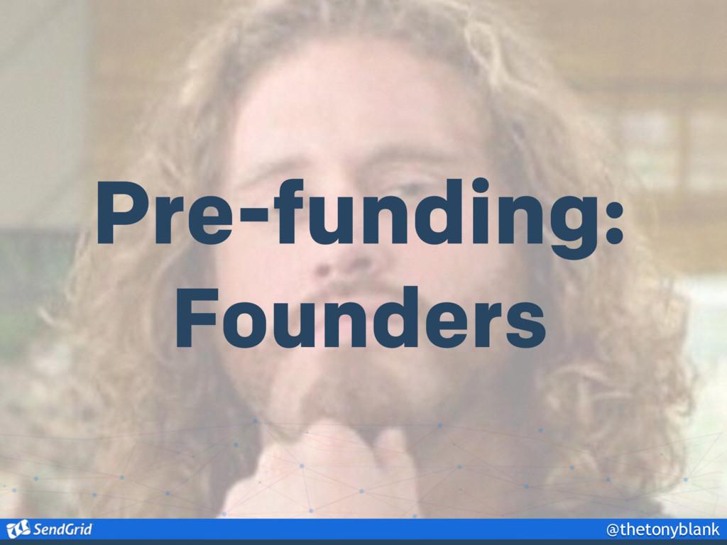 @thetonyblank Pre-funding: Founders