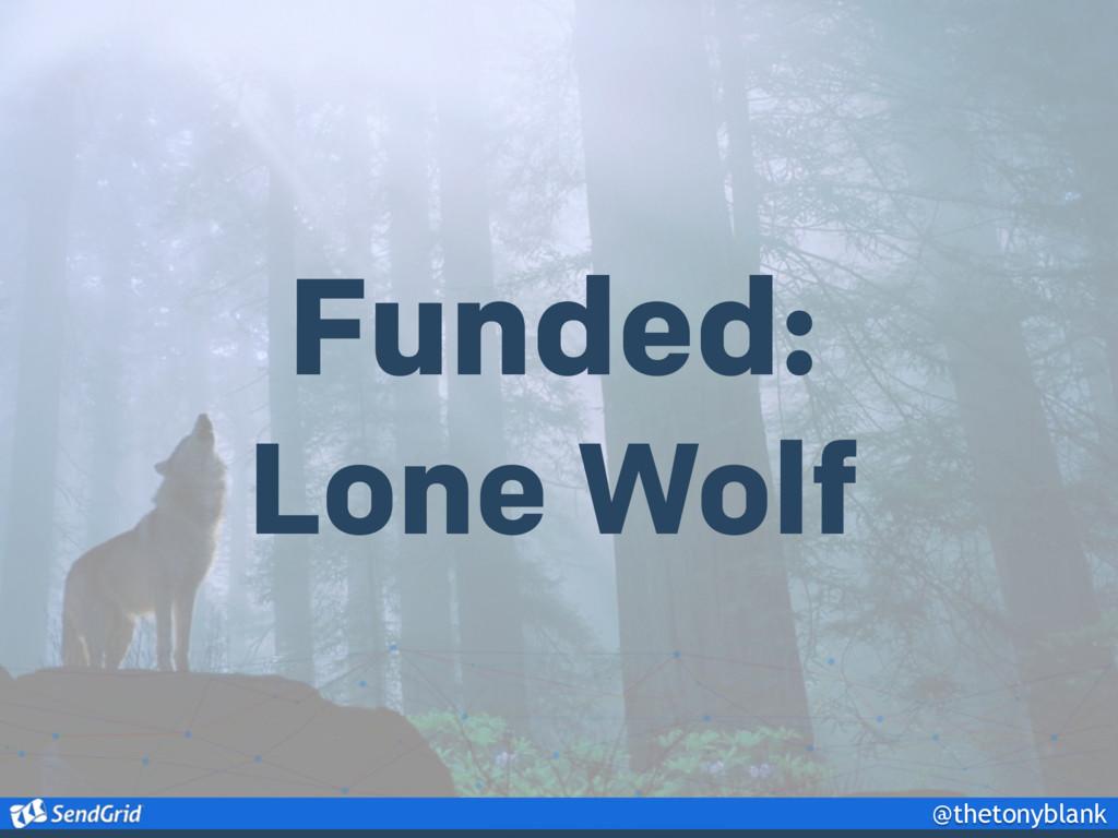 @thetonyblank Funded: Lone Wolf