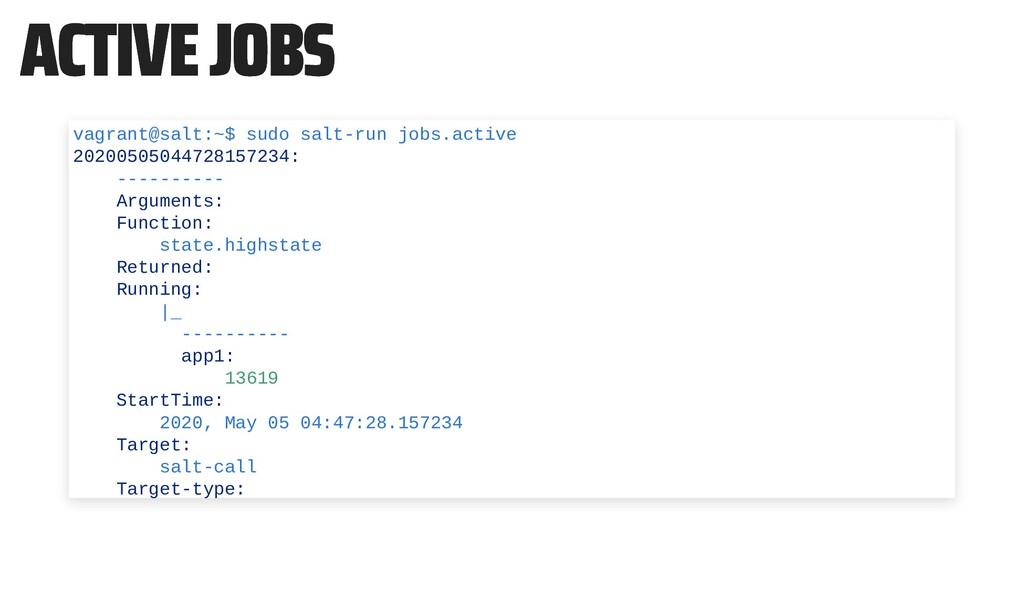 ACTIVE JOBS ACTIVE JOBS vagrant@salt:~$ sudo sa...