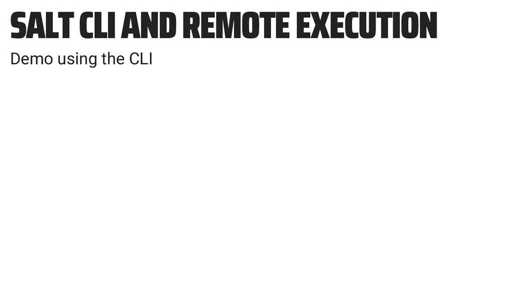 SALT CLI AND REMOTE EXECUTION SALT CLI AND REMO...