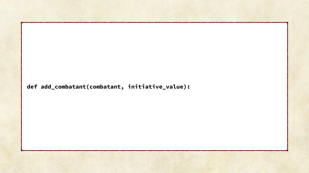 def add_combatant(combatant, initiative_value):