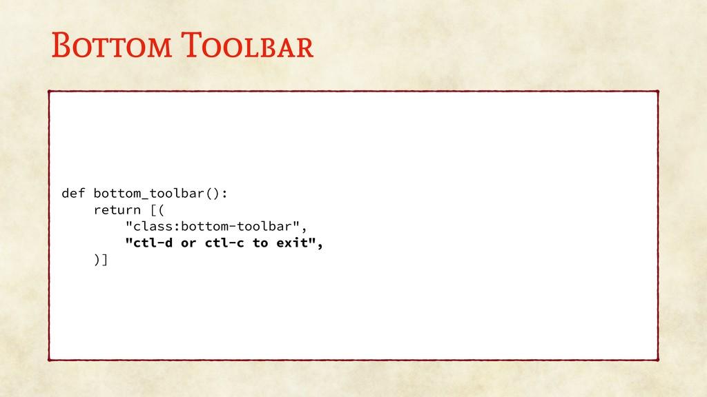 Bottom Toolbar def bottom_toolbar(): return [( ...