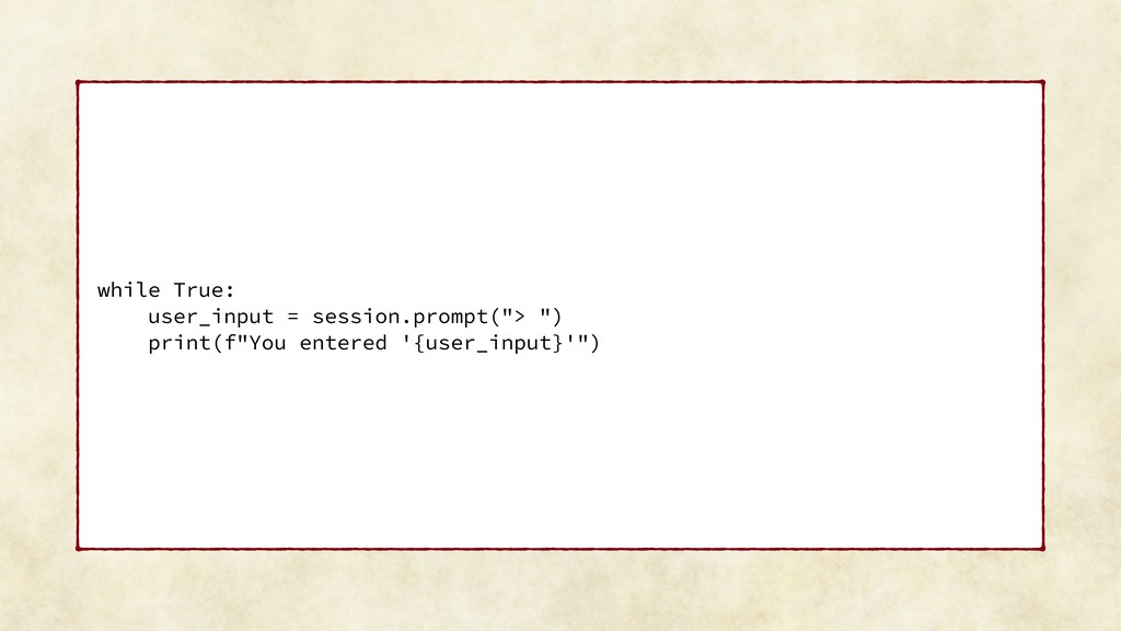 """while True: user_input = session.prompt(""""> """") p..."""