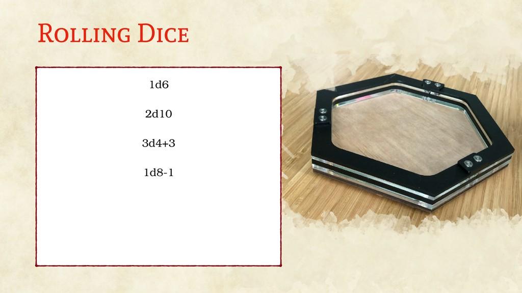 Rolling Dice 1d6 2d10 3d4+3 1d8-1