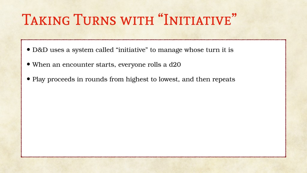 """Taking Turns with """"Initiative"""" • D&D uses a sys..."""