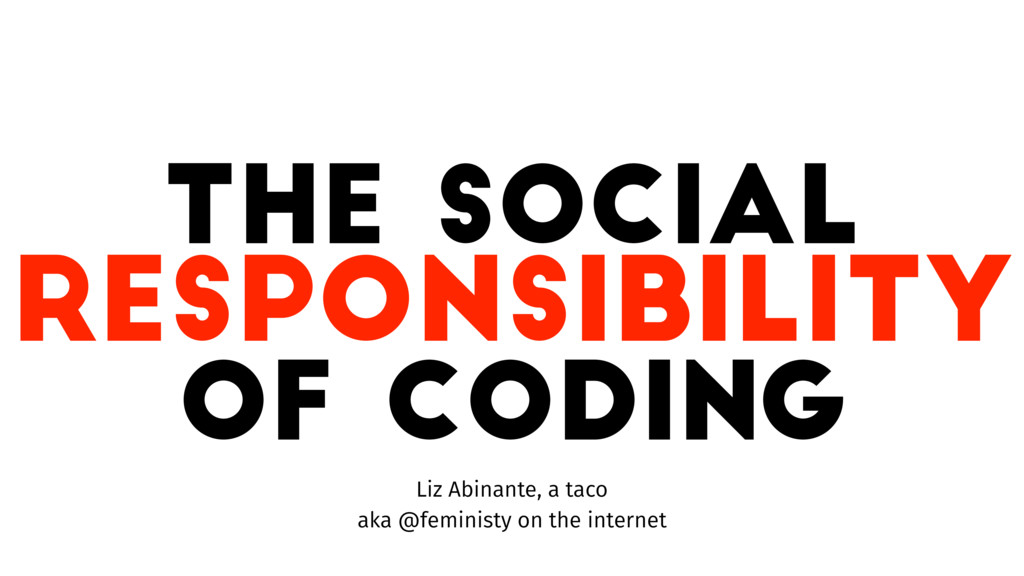 The Social of Coding Liz Abinante, a taco aka @...