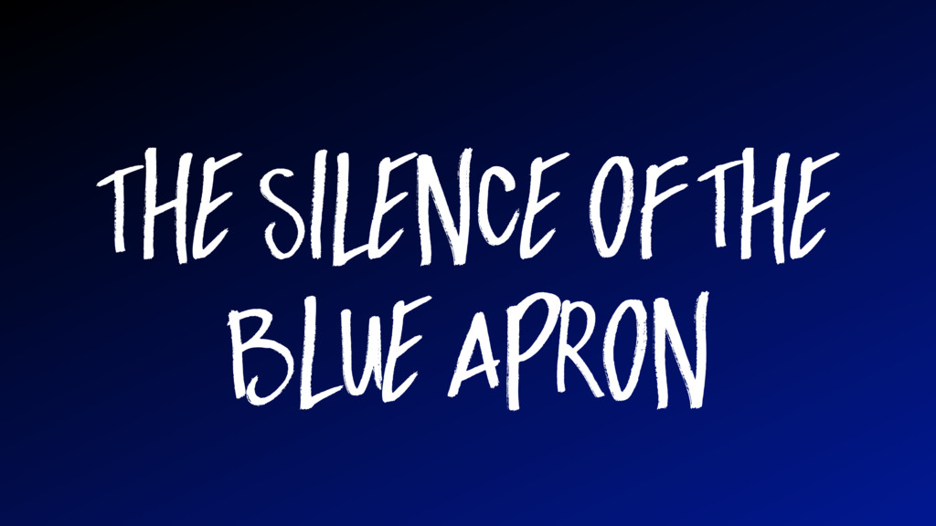 The Silence of the Blue Apron