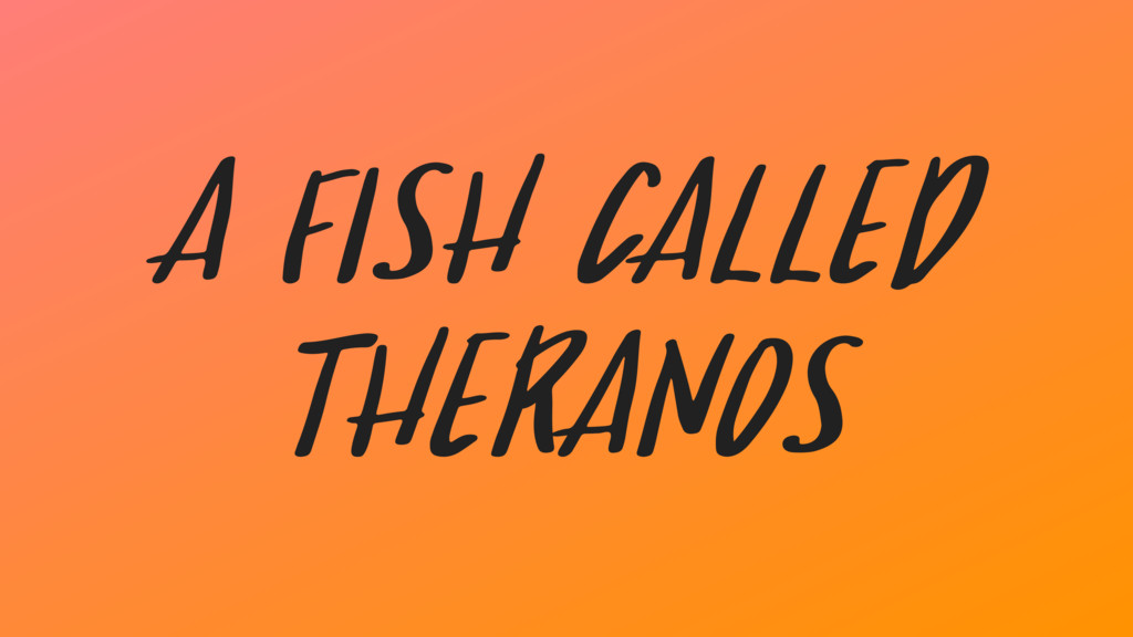 A Fish Called Theranos