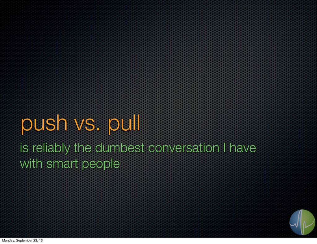push vs. pull is reliably the dumbest conversat...