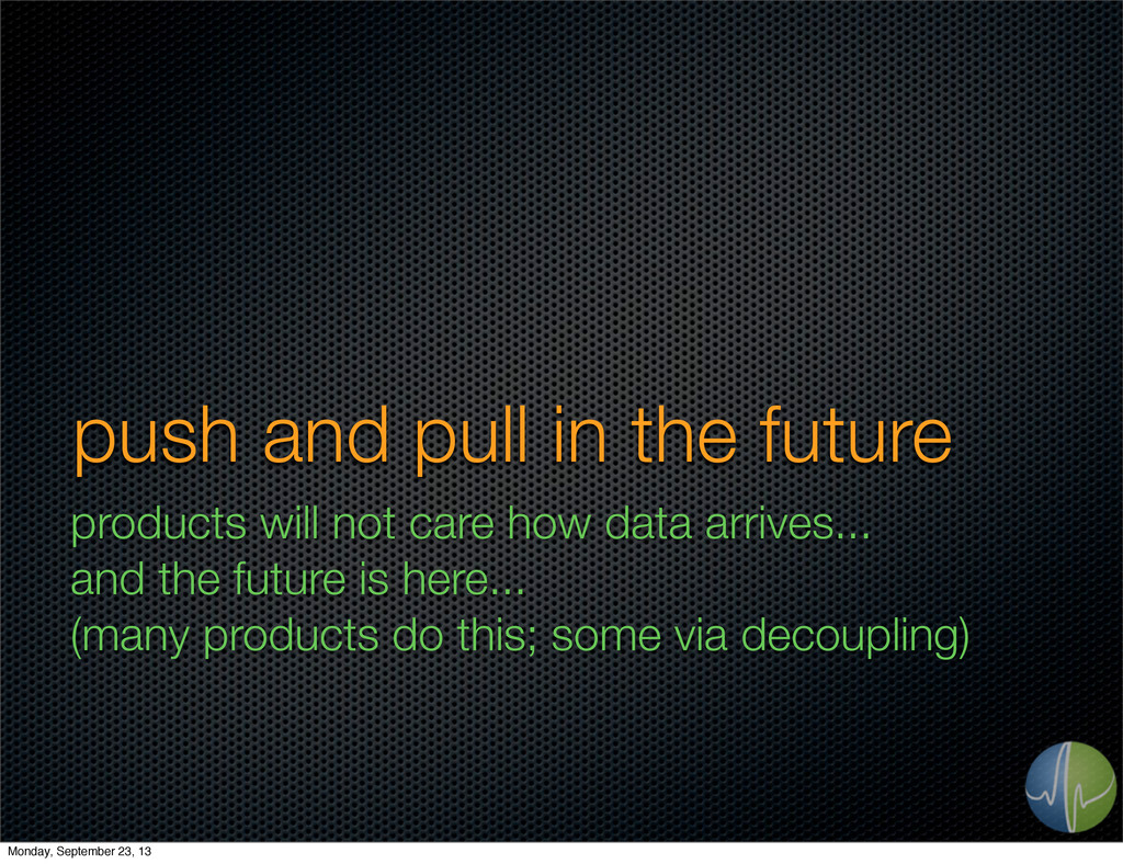 push and pull in the future products will not c...
