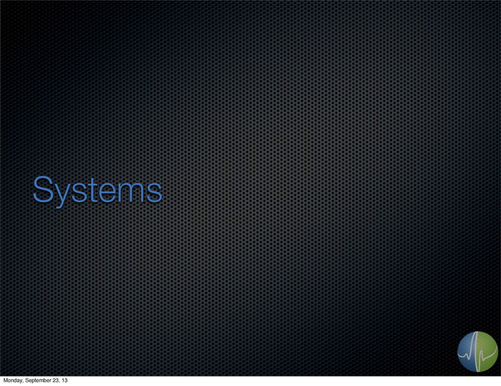 Systems Monday, September 23, 13