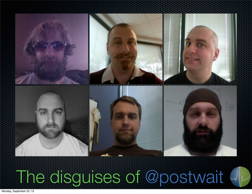 The disguises of @postwait Monday, September 23...