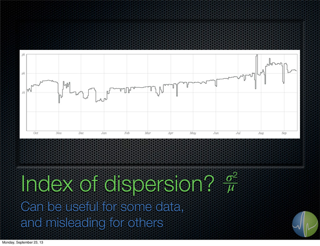 Index of dispersion? Can be useful for some dat...