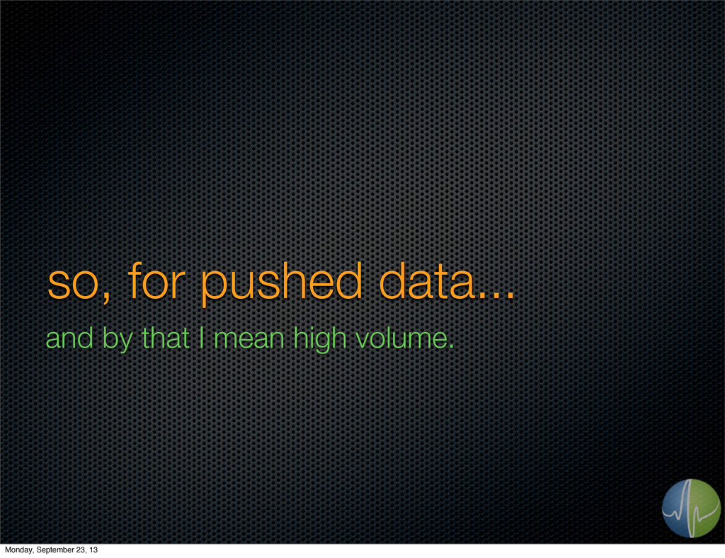 so, for pushed data... and by that I mean high ...