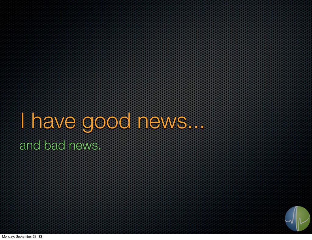 I have good news... and bad news. Monday, Septe...