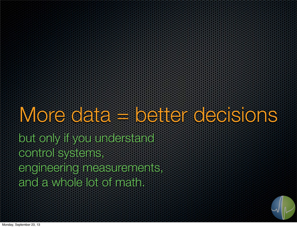 More data = better decisions but only if you un...