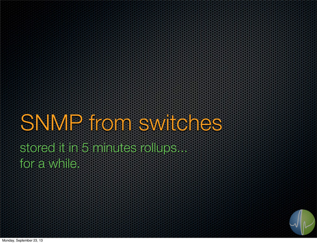 SNMP from switches stored it in 5 minutes rollu...
