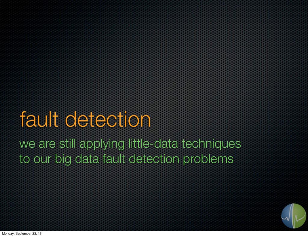 fault detection we are still applying little-da...