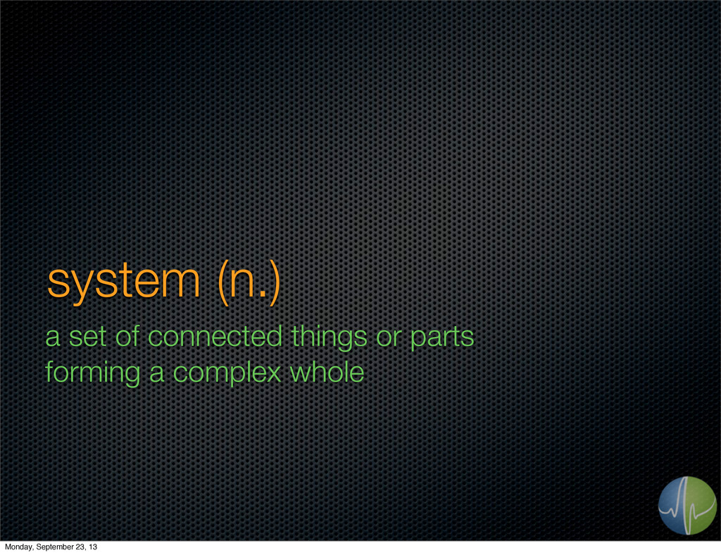 system (n.) a set of connected things or parts ...