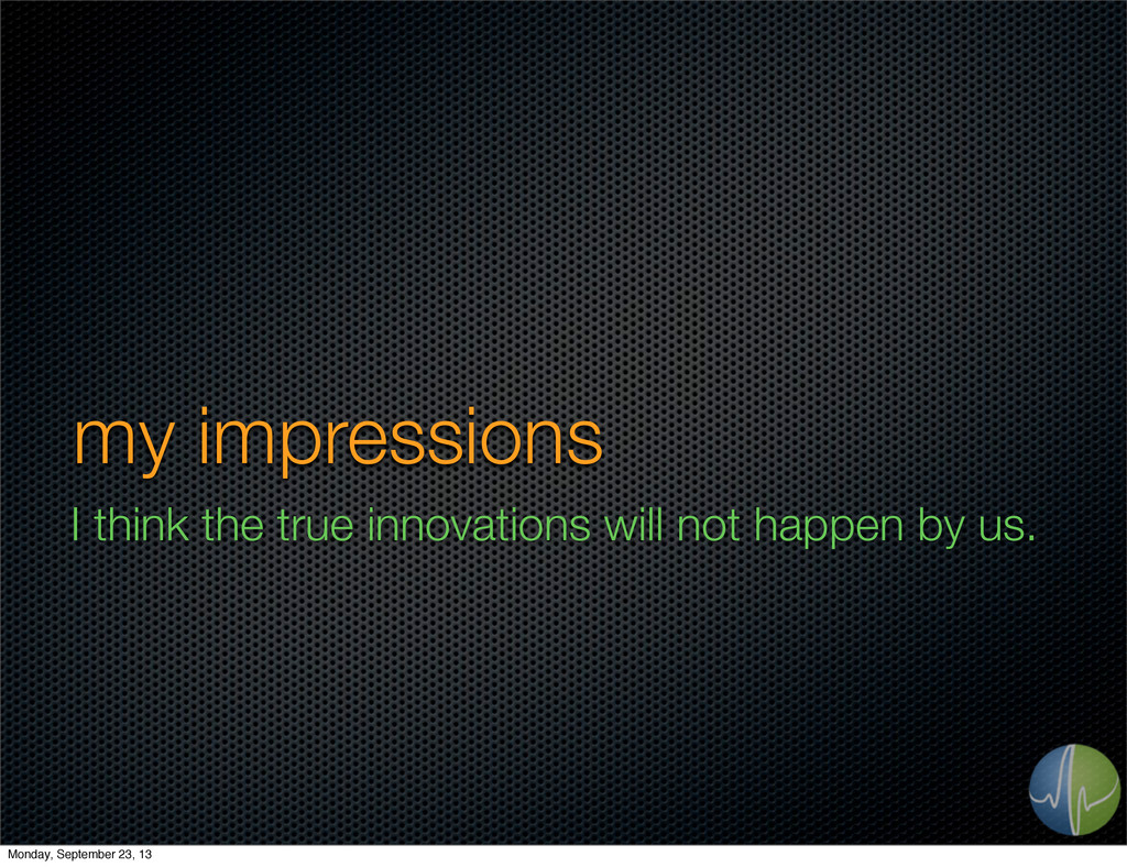 my impressions I think the true innovations wil...