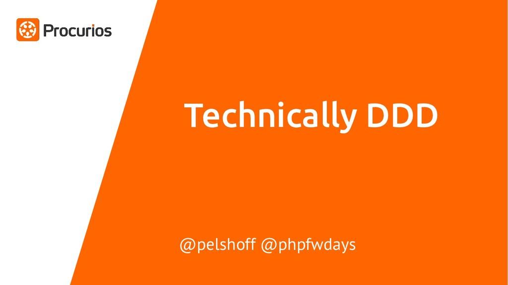 Technically DDD @pelshoff @phpfwdays